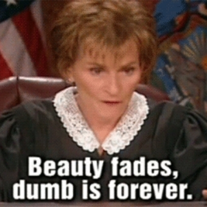 Beauty-Fades-Dumb-Is-Forever-Quote-By-Judge-Judy_408x408